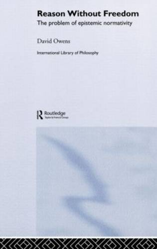 Reason Without Freedom: The Problem of Epistemic Normativity - International Library of Philosophy (Hardback)