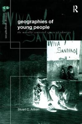 The Geography of Young People: Morally Contested Spaces - Critical Geographies (Paperback)
