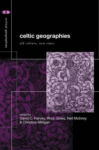 Celtic Geographies: Old Cultures, New Times (Hardback)