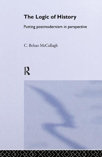 The Logic of History: Putting Postmodernism in Perspective (Hardback)