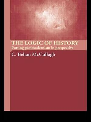 The Logic of History: Putting Postmodernism in Perspective (Paperback)