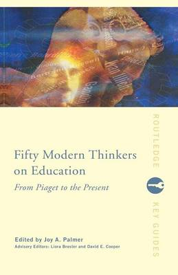 Fifty Modern Thinkers on Education: From Piaget to the Present Day - Routledge Key Guides (Paperback)