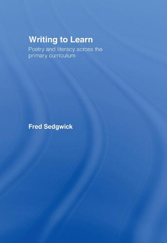 Writing to Learn: Poetry and Literacy across the Primary Curriculum (Hardback)