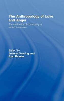 The Anthropology of Love and Anger: The Aesthetics of Conviviality in Native Amazonia (Hardback)