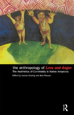 The Anthropology of Love and Anger: The Aesthetics of Conviviality in Native Amazonia (Paperback)