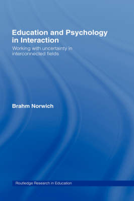 Education and Psychology in Interaction: Working With Uncertainty in Interconnected Fields - Routledge Research in Education (Hardback)