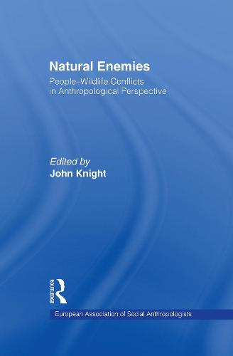 Natural Enemies: People-Wildlife Conflicts in Anthropological Perspective - European Association of Social Anthropologists (Hardback)