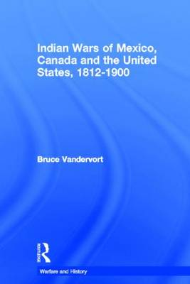 Indian Wars of Canada, Mexico and the United States, 1812-1900 - Warfare and History (Hardback)