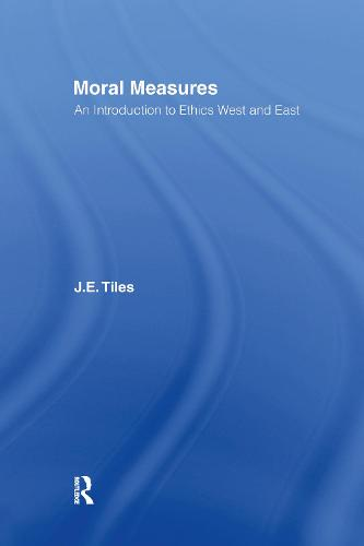 Moral Measures: An Introduction to Ethics West and East (Hardback)