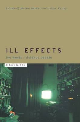 Ill Effects: The Media Violence Debate - Communication and Society (Hardback)