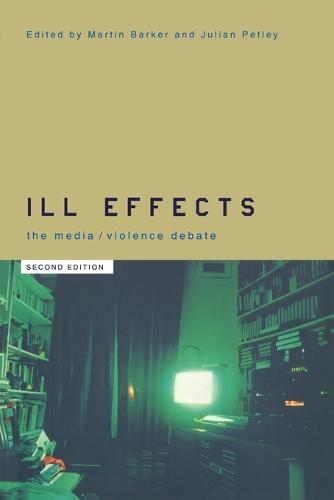 Ill Effects: The Media Violence Debate - Communication and Society (Paperback)