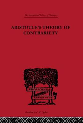 Aristotle's Theory of Contrariety - International Library of Philosophy (Hardback)
