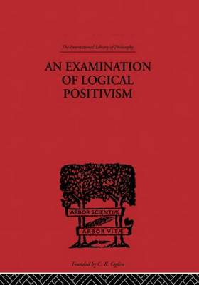 An Examination of Logical Positivism - International Library of Philosophy (Hardback)