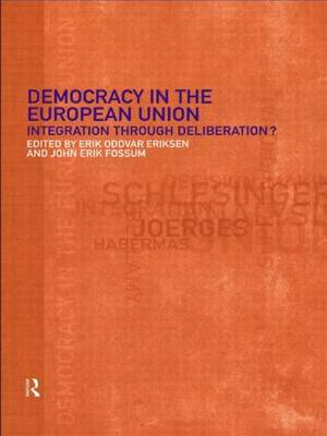 Democracy in the European Union: Integration Through Deliberation? (Paperback)