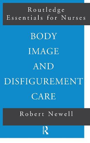Body Image and Disfigurement Care - Routledge Essentials for Nurses (Paperback)