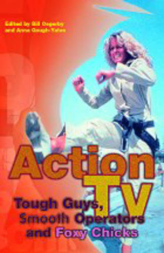 Action TV: Tough-Guys, Smooth Operators and Foxy Chicks (Hardback)