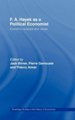 F.A. Hayek as a Political Economist: Economic Analysis and Values - Routledge Studies in the History of Economics 45 (Hardback)