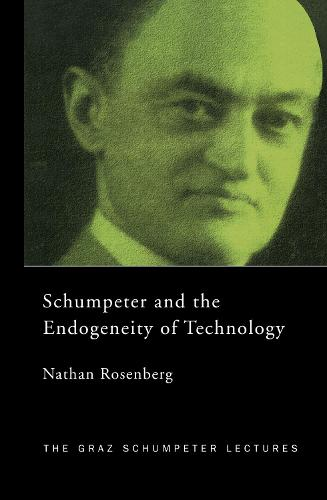 Schumpeter and the Endogeneity of Technology: Some American Perspectives - The Graz Schumpeter Lectures (Hardback)