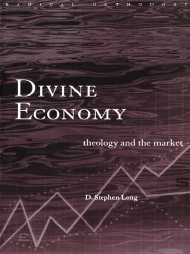Divine Economy: Theology and the Market - Routledge Radical Orthodoxy (Paperback)