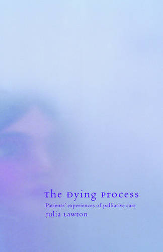 The Dying Process: Patients' Experiences of Palliative Care (Hardback)