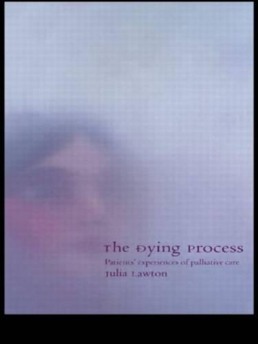 The Dying Process: Patients' Experiences of Palliative Care (Paperback)