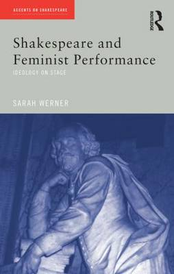 Shakespeare and Feminist Performance: Ideology on Stage - Accents on Shakespeare (Paperback)