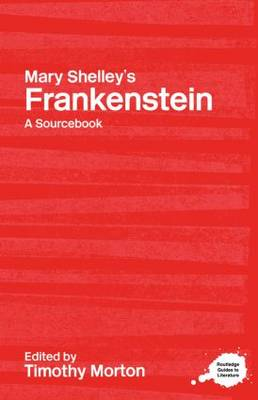 Mary Shelley's Frankenstein: A Routledge Study Guide and Sourcebook - Routledge Guides to Literature (Hardback)
