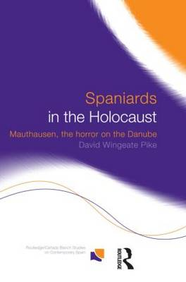 Spaniards in the Holocaust: Mauthausen, Horror on the Danube - Routledge/Canada Blanch Studies on Contemporary Spain (Hardback)