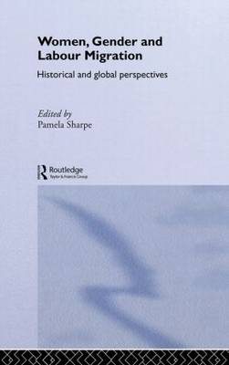 Women, Gender and Labour Migration: Historical and Cultural Perspectives - Routledge Research in Gender and History (Hardback)