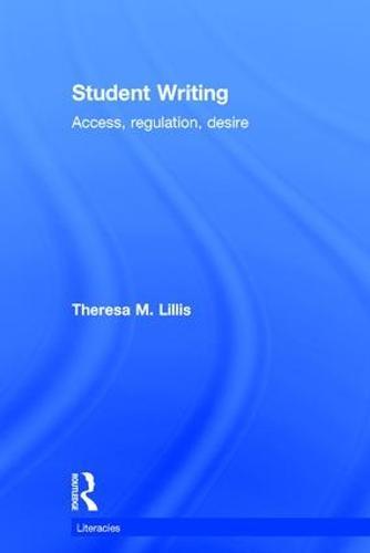 Student Writing: Access, Regulation, Desire - Literacies (Hardback)