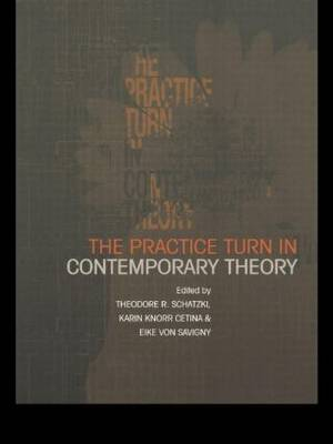 The Practice Turn in Contemporary Theory (Paperback)