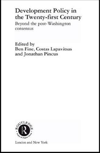 Development Policy in the Twenty-First Century: Beyond the Post-Washington Consensus - Routledge Studies in Development Economics (Hardback)