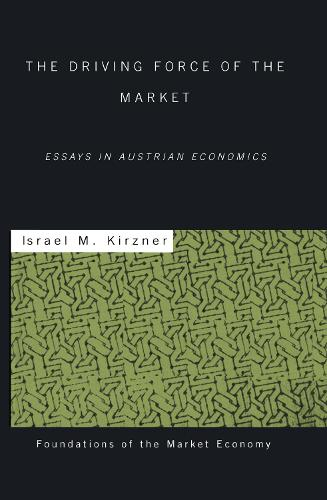 The Driving Force of the Market: Essays in Austrian Economics - Routledge Foundations of the Market Economy (Hardback)