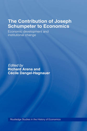The Contribution of Joseph A. Schumpeter to Economics - Routledge Studies in the History of Economics (Hardback)