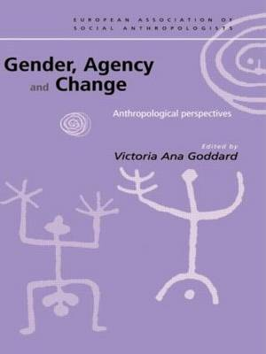 Gender, Agency and Change: Anthropological Perspectives - European Association of Social Anthropologists (Paperback)