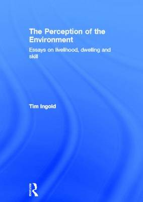 The Perception of the Environment: Essays on Livelihood, Dwelling and Skill (Hardback)