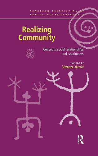 Realizing Community: Concepts, Social Relationships and Sentiments - European Association of Social Anthropologists (Hardback)