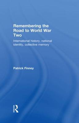 Remembering the Road to World War Two: International History, National Identity, Collective Memory (Hardback)