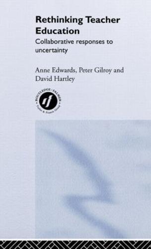 Rethinking Teacher Education: Collaborative Responses to Uncertainty (Hardback)