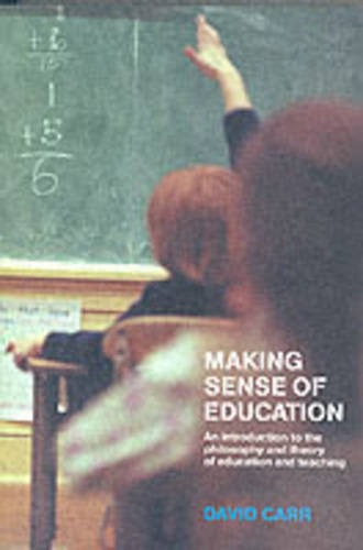 Making Sense of Education: An Introduction to the Philosophy and Theory of Education and Teaching (Paperback)