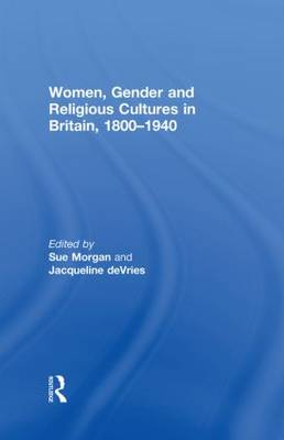 Women, Gender and Religious Cultures in Britain, 1800-1940 (Hardback)
