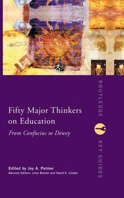 Fifty Major Thinkers on Education: From Confucius to Dewey - Routledge Key Guides (Hardback)