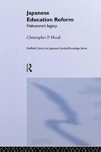 Japanese Education Reform: Nakasone's Legacy - The University of Sheffield/Routledge Japanese Studies Series (Hardback)