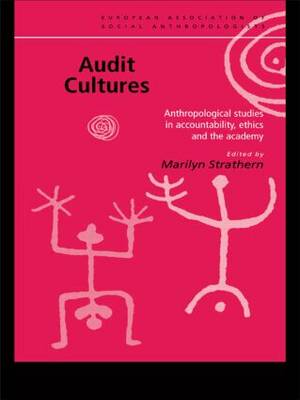 Audit Cultures: Anthropological Studies in Accountability, Ethics and the Academy - European Association of Social Anthropologists (Paperback)