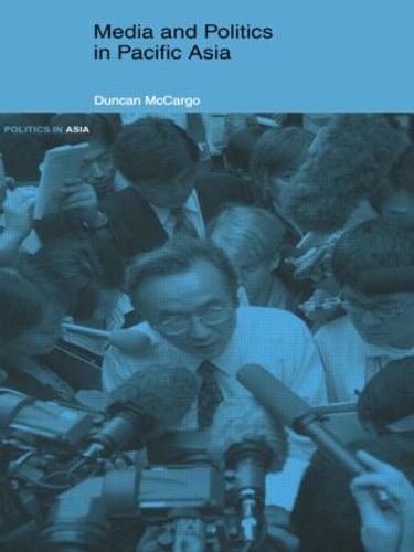 Media and Politics in Pacific Asia - Politics in Asia (Paperback)