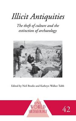 Illicit Antiquities: The Theft of Culture and the Extinction of Archaeology - One World Archaeology (Hardback)