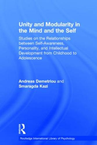 Unity and Modularity in the Mind and Self: Studies on the Relationships between Self-awareness, Personality, and Intellectual Development from Childhood to Adolescence - Routledge Research International Library of Psychology (Hardback)