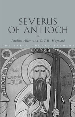 Severus of Antioch - The Early Church Fathers (Hardback)