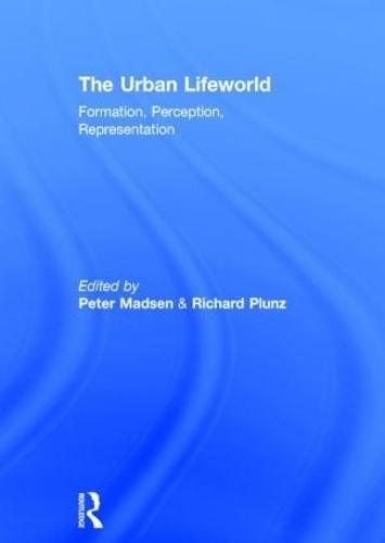 The Urban Lifeworld: Formation Perception Representation (Hardback)