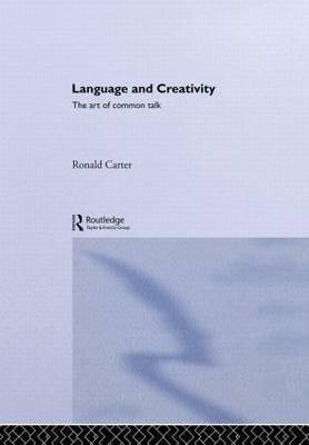 Language and Creativity: The Art of Common Talk - Routledge Linguistics Classics (Hardback)